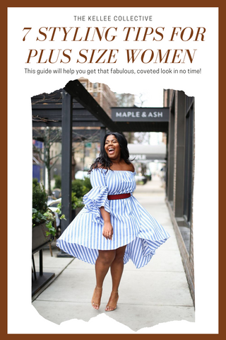 7 Styling tips for plus size curvy women to style clothing for curvy body types. Shop now at The Kellee Collective.