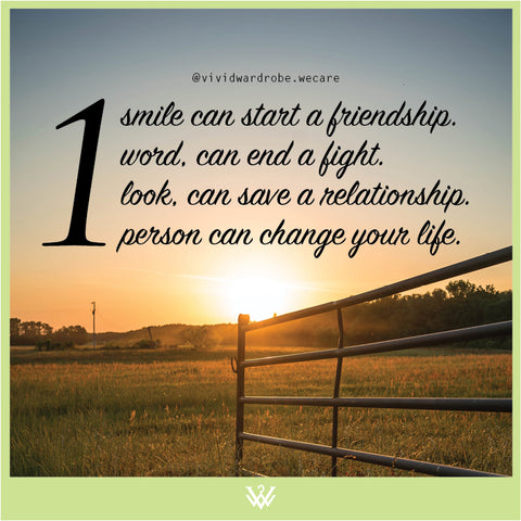 One smile can start a friendship. One word, can end a fight. One look, can save a relationship. One person can change your life