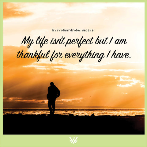 My life isn't perfect but I am thankful for everything I have