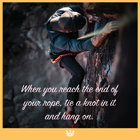 When you reach the end of your rope tie a knot in it and hang on
