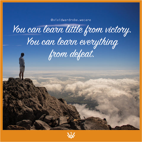You can learn little from victory. You can learn everything from defeat