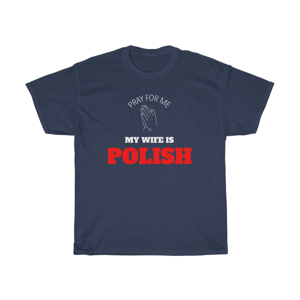 Pray for Me My Wife is Polish T Shirt