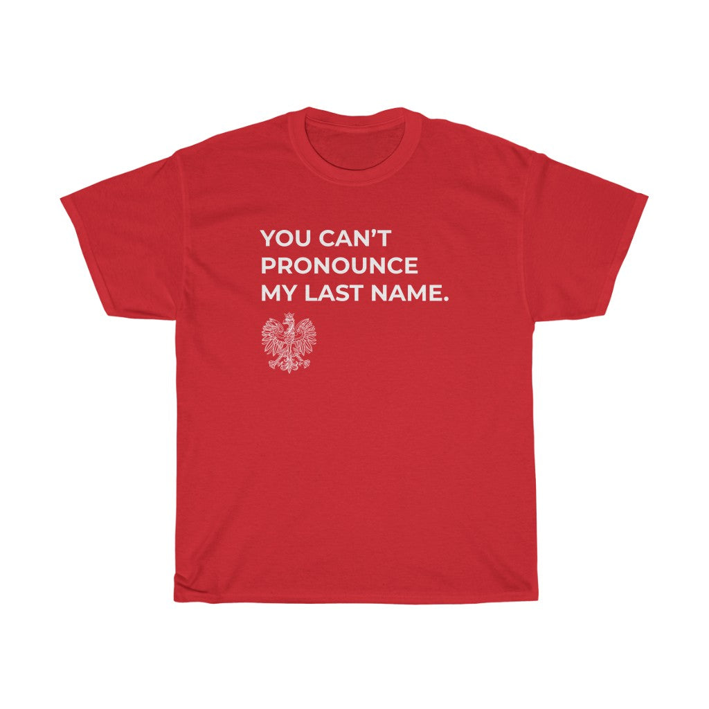 You Can't Pronounce My Last Name Polish T-Shirt