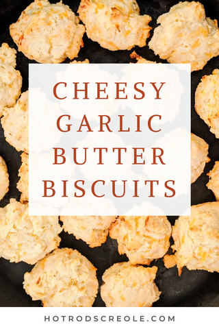 Cheesy Garlic Butter Biscuit Recipe by Hot Rod's Creole
