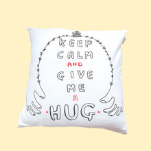 Load image into Gallery viewer, Keep Calm and Give Me a Hug Cushion