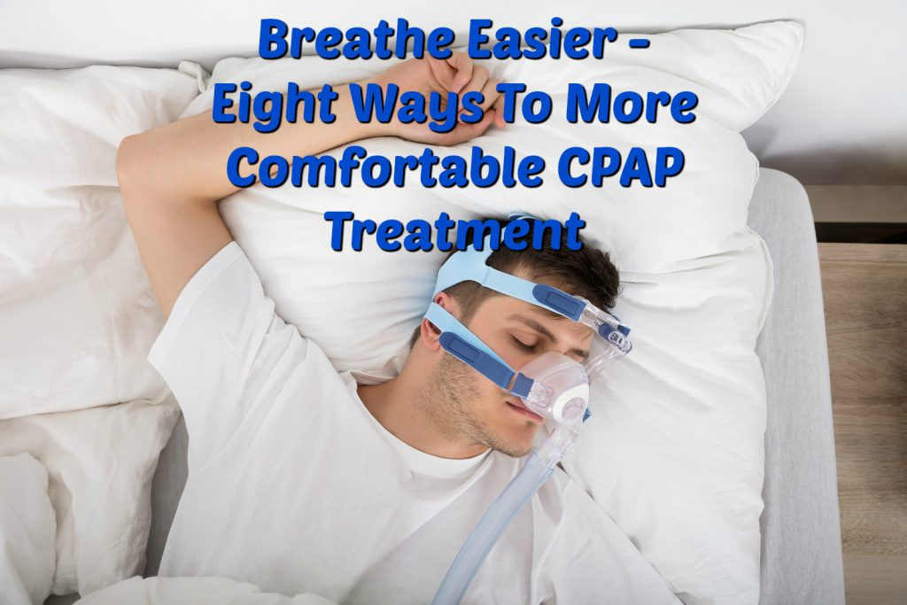 Breathe Easier - Eight Ways To More Comfortable CPAP Treatment