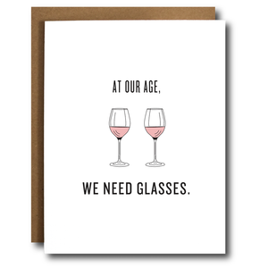 Birthday Card - At our age, we need glasses