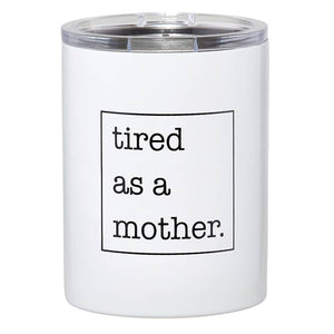 Tired As A Mother - 12 ounce stainless tumbler