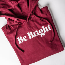 Load image into Gallery viewer, Be Bright Hoodie - Maroon