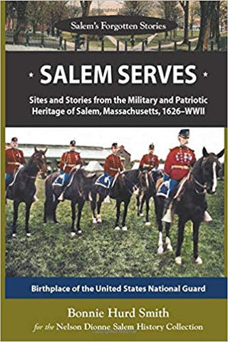 AUTOGRAPHED Salem Serves: Sites & Stories from the military and patriotic Heritage of Salem, Ma 1626 - WWII