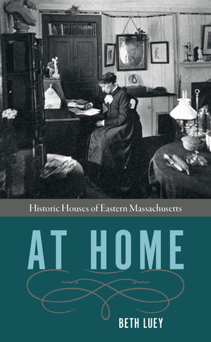 At Home: Historic Houses on Eastern Massachusetts