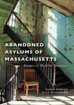 Abandoned Asylums of Massachusetts (Images of Modern America)
