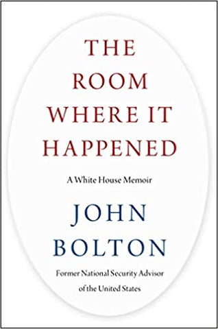 THE ROOM WHERE IT HAPPENED: A White House Memoir, by John Bolton