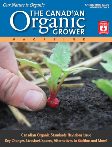 The Canadian Organic Grower Spring 2016 Edition: Revisions to the Canadian Organic Standards