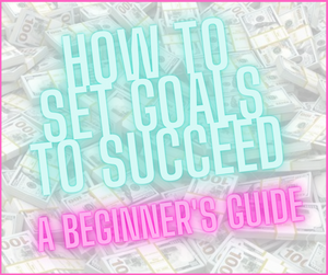 How To Set Goals To Succeed-A Beginner's Guide