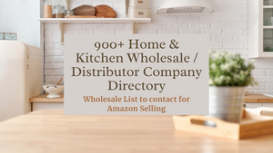 900+ Home & Kitchen Wholesale/Distributor Company Directory | Amazon Selling  | Ecommerce Empowerment