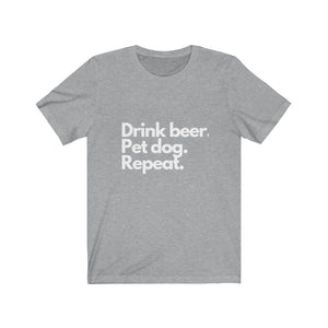 Drink Beer, Pet Dog, Repeat Tee