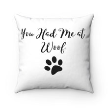 Load image into Gallery viewer, You Had Me at Woof Pillow