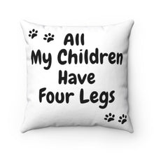 Load image into Gallery viewer, All My Children Have Four Legs Pillow