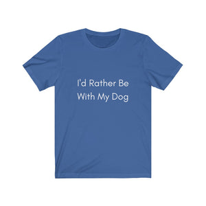 I'd Rather Be With My Dog Tee