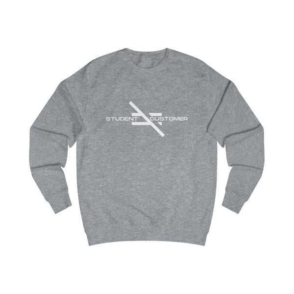Student Not Customer Sweatshirt
