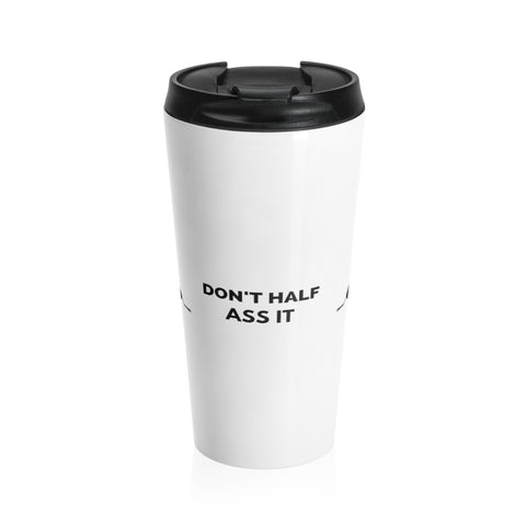 Don't Half Ass It Travel Mug