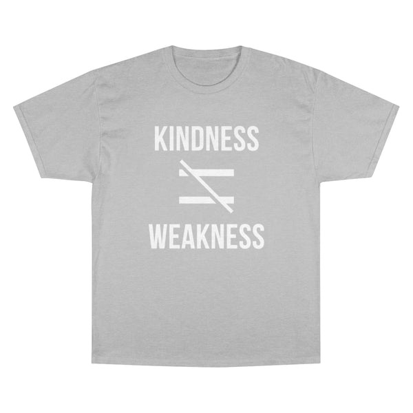Kindness Isn't Weakness Champion T-Shirt