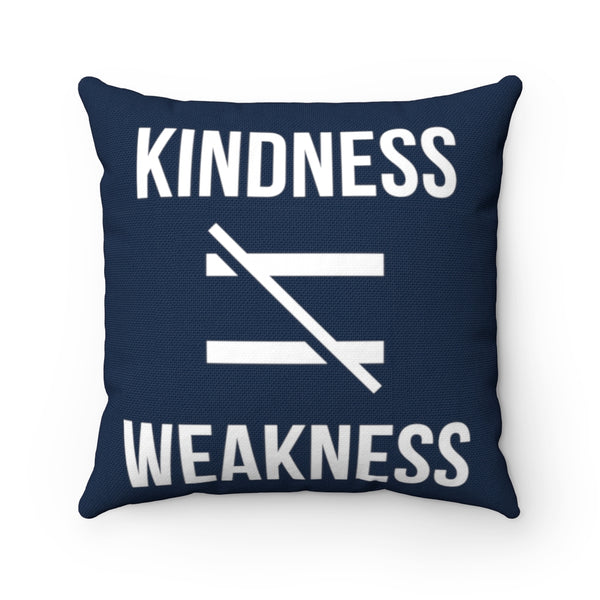 Kindness Isn't Weakness Pillow