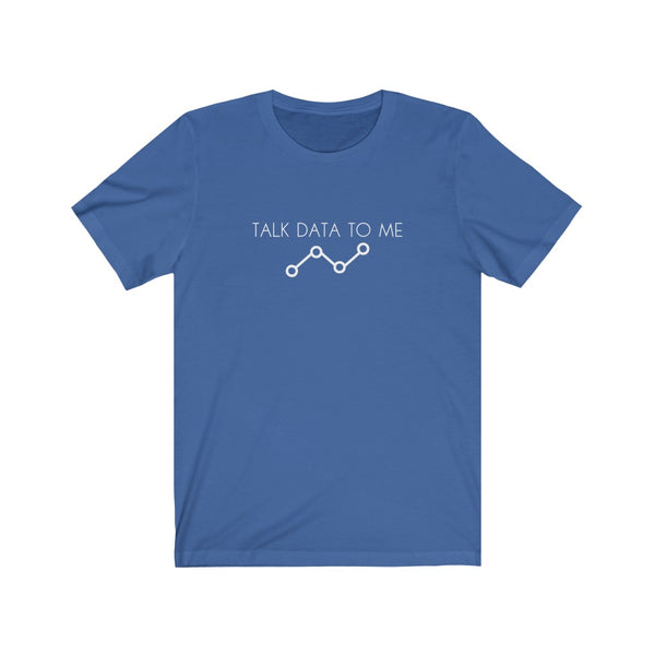 """Talk Data To Me"" Unisex Jersey Short Sleeve Tee"
