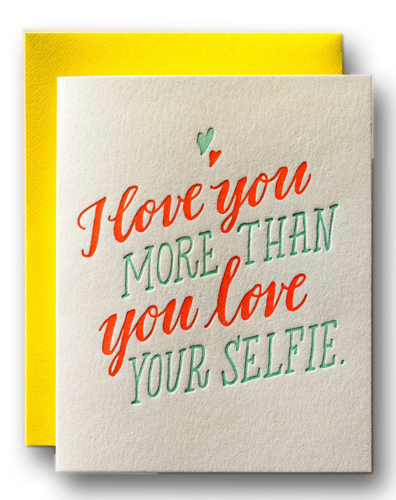 I Love You More Than You Love Your Selfie