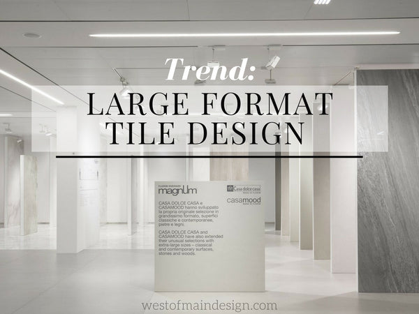 Trend: Large Format Ultra Thin Tile Design - West of Main