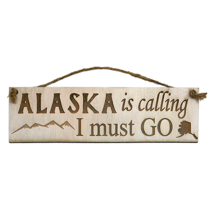 Alaska is Calling Wooden Sign