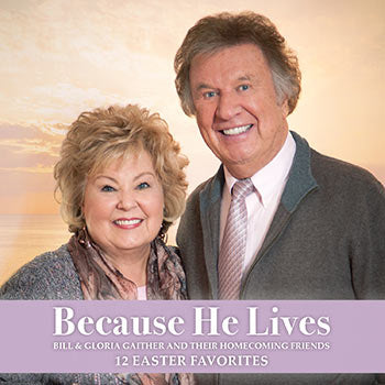 Bill & Gloria Gaither & Their Homecoming Friends / Because He Lives CD