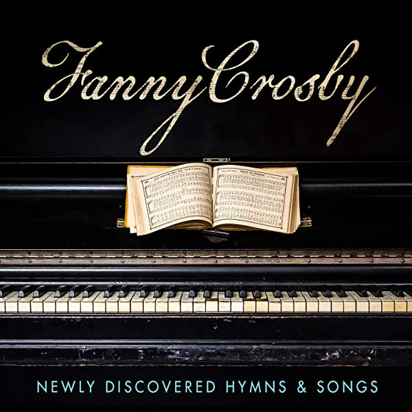 FANNY CROSBY / NEWLY DISCOVERED HYMNS & SONGS CD