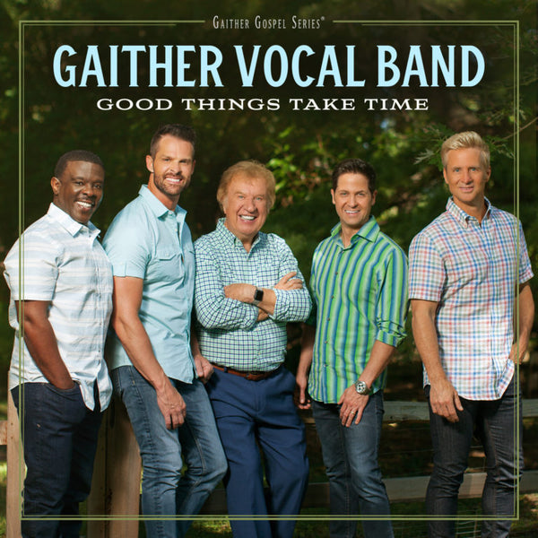 GAITHER VOCAL BAND / GOOD THINGS TAKE TIME CD