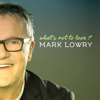MARK LOWRY / WHAT'S NOT TO LOVE CD