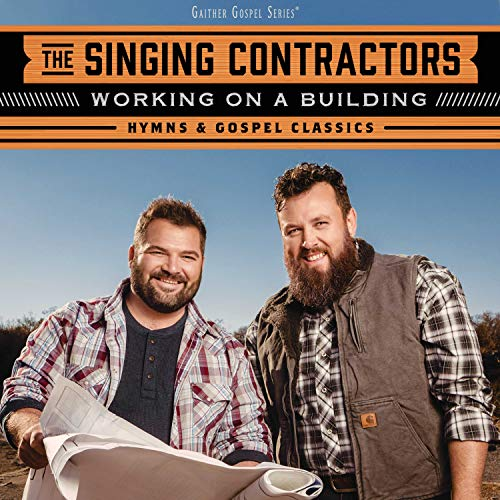 SINGING CONTRACTORS / WORKING ON A BUILDING: HYMNS & GOSPEL CLASSICS CD