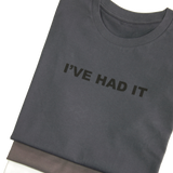 """I'VE HAD IT"" T-shirt (Men's)"