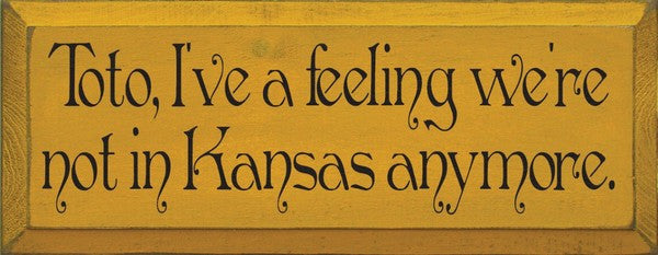 """Not in Kansas anymore"" Wooden Sign"