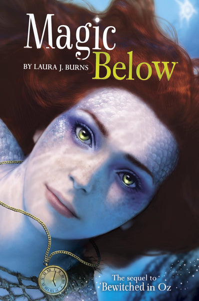 Magic Below (Sequel to Bewitched in OZ) by Laura J. Burns