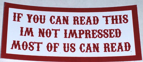 If You Can Read This Iam Not Impressed Decal - So Cal Clothing