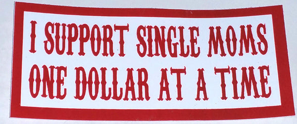 I Support Single Moms One Dollar At A Time Decal - So Cal Clothing