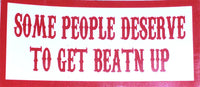 Some People Deserve To Get Beatn Up Decal - So Cal Clothing