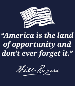 """America is the land of opportunity and don't ever forget it.""- Will Rogers shirt"