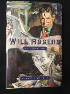 Will Rogers A Political Life by Richard D. White Jr.