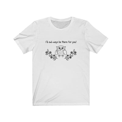 I'll Owl-ways Be There For You - Tee