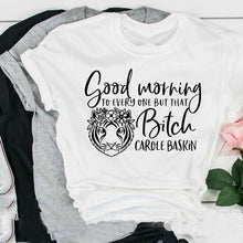 Load image into Gallery viewer, Good Morning To Everyone But Carole Baskin Letters Printed Joe Exotic Tiger King T-shirt