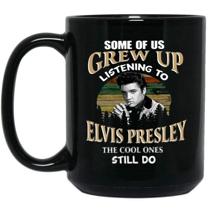 New Elvis Presley Some of Us Grew Up Listening To The Cool Ones Still Do Funny Ceramic Coffee Mug