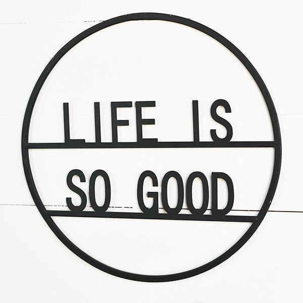Life is So Good Sign Cut Out Round Sign