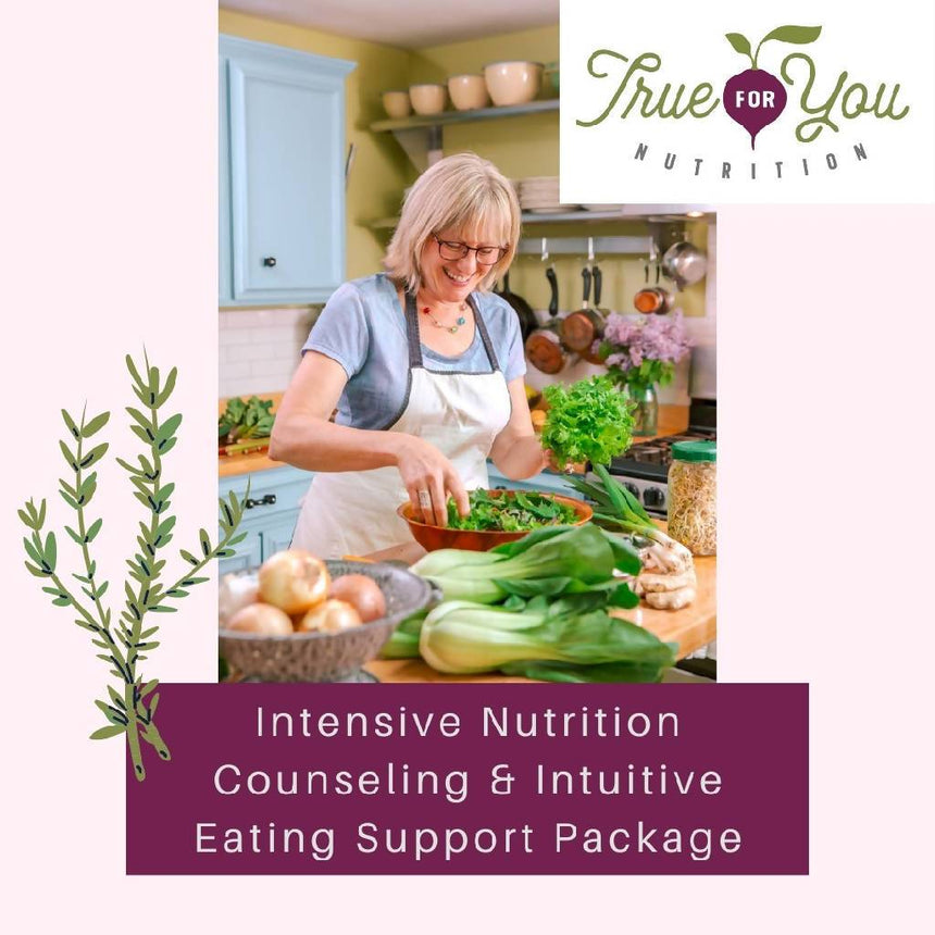 Intensive Nutrition Counseling & Intuitive Eating Support Package Nutrition Counseling & Intuitive Eating Support True for You Nutrition